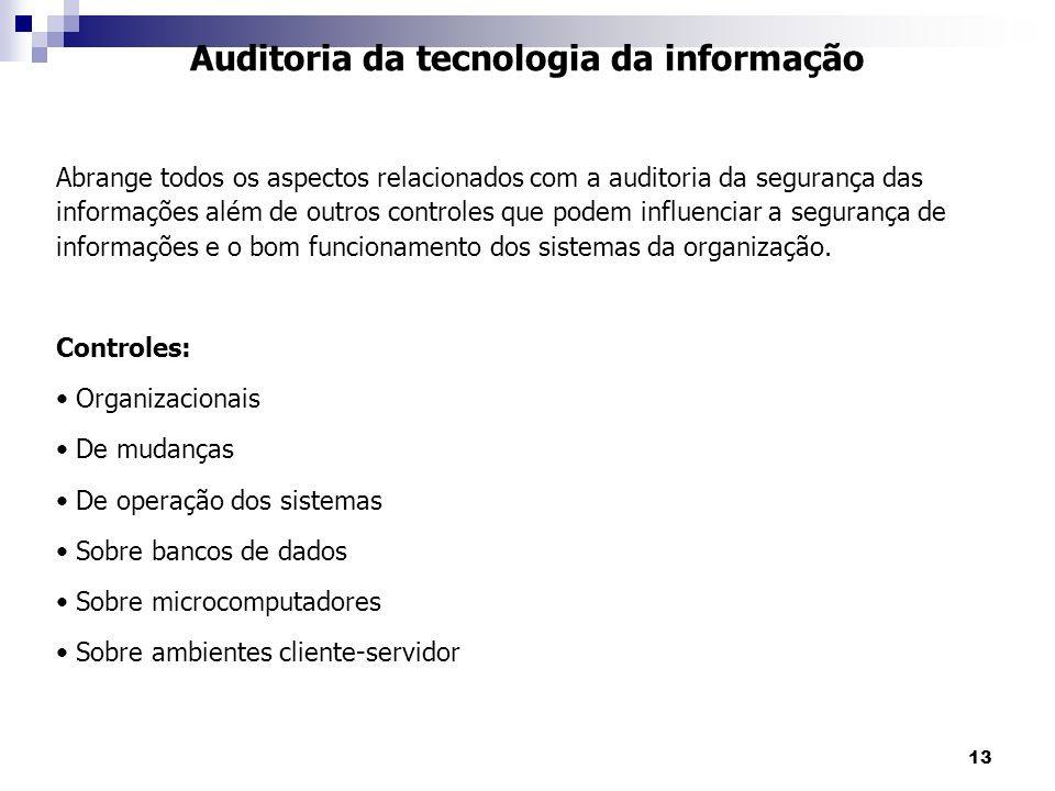 13 Auditoria da tecnologia da informação Abrange todos os aspectos relacionados com a auditoria da segurança das informações além de outros controles