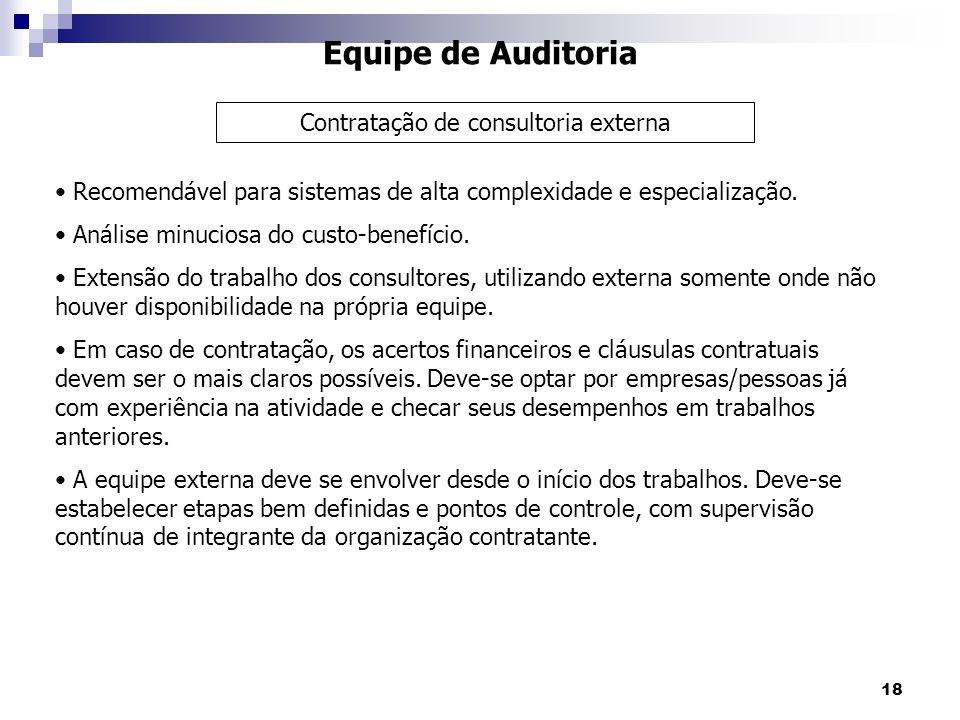 18 Equipe de Auditoria Recomendável para sistemas de alta complexidade e especialização. Análise minuciosa do custo-benefício. Extensão do trabalho do