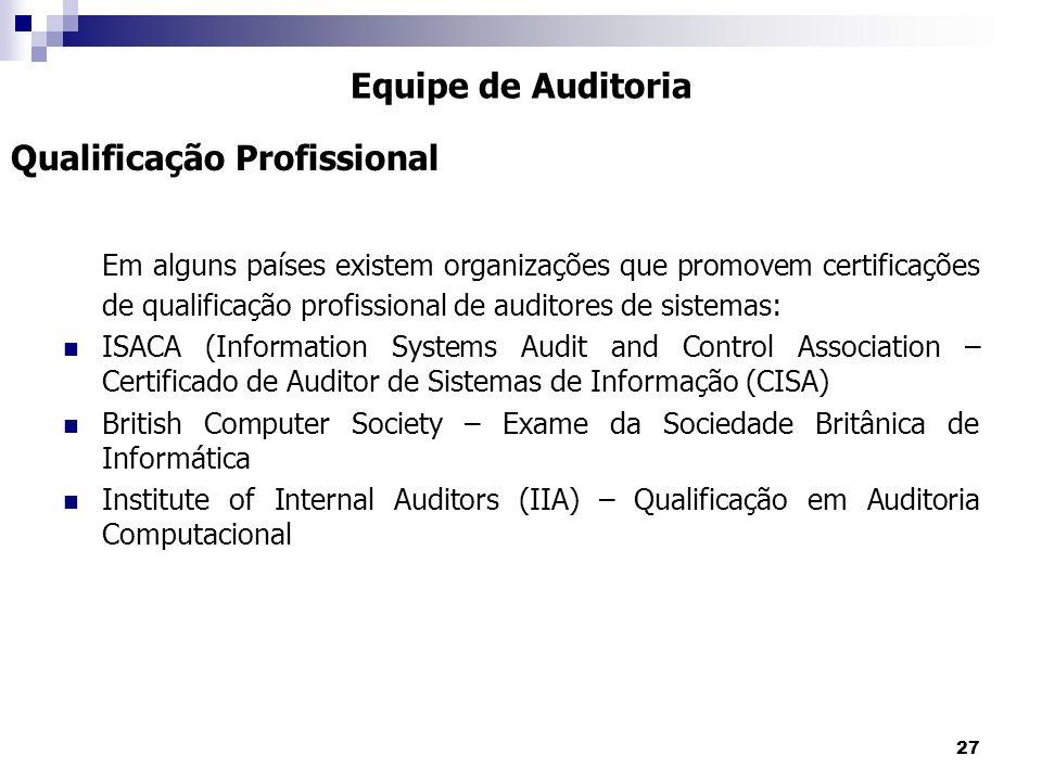 27 Em alguns países existem organizações que promovem certificações de qualificação profissional de auditores de sistemas: ISACA (Information Systems