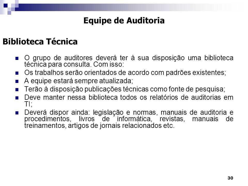 30 O grupo de auditores deverá ter à sua disposição uma biblioteca técnica para consulta. Com isso: Os trabalhos serão orientados de acordo com padrõe