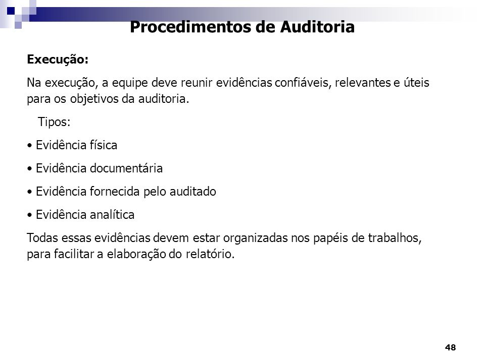 48 Procedimentos de Auditoria Execução: Na execução, a equipe deve reunir evidências confiáveis, relevantes e úteis para os objetivos da auditoria. Ti