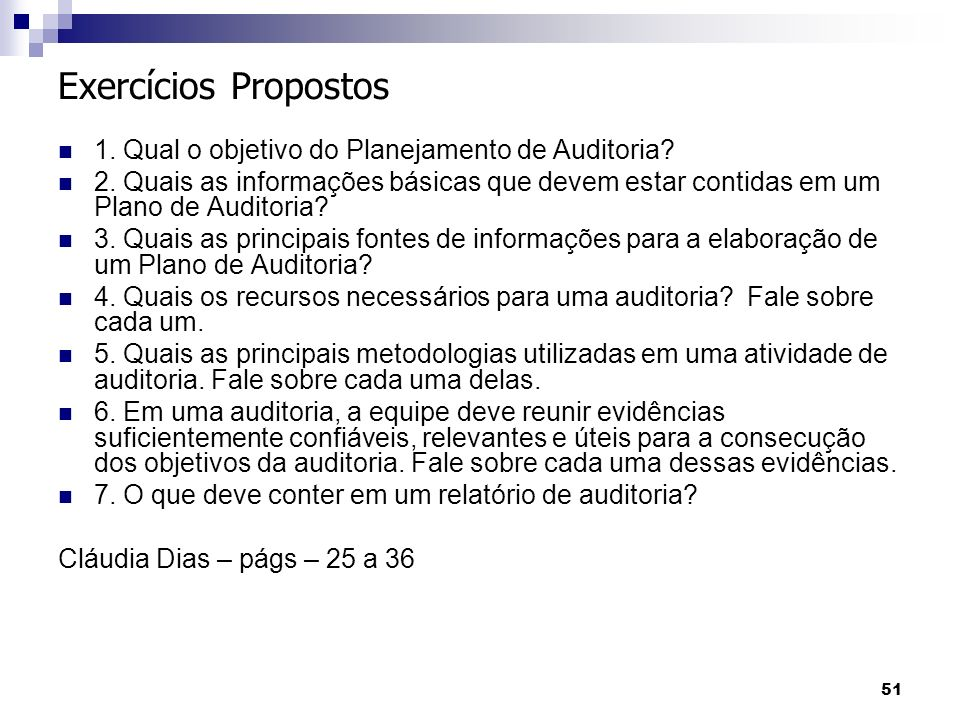 51 Exercícios Propostos 1. Qual o objetivo do Planejamento de Auditoria? 2. Quais as informações básicas que devem estar contidas em um Plano de Audit