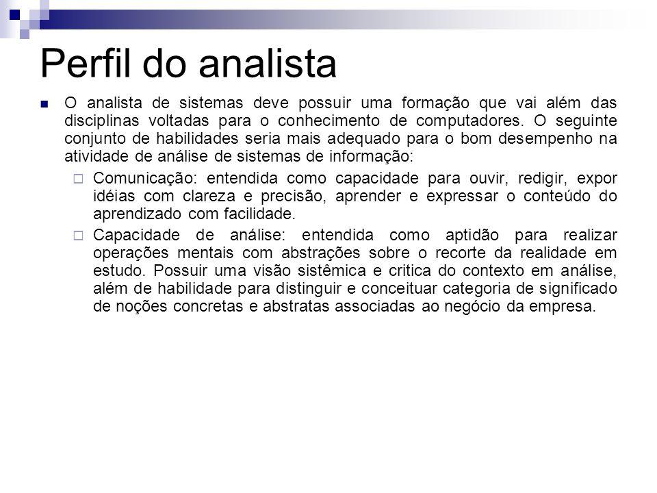 Perfil do analista O analista de sistemas deve possuir uma formação que vai além das disciplinas voltadas para o conhecimento de computadores. O segui