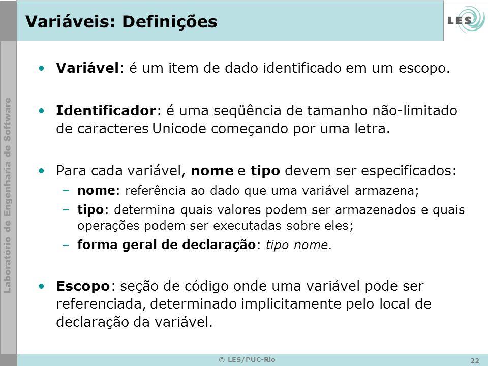 22 © LES/PUC-Rio Variáveis: Definições Variável: é um item de dado identificado em um escopo.