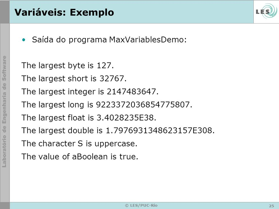 25 © LES/PUC-Rio Variáveis: Exemplo Saída do programa MaxVariablesDemo: The largest byte is 127.