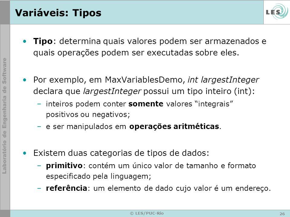 26 © LES/PUC-Rio Variáveis: Tipos Tipo: determina quais valores podem ser armazenados e quais operações podem ser executadas sobre eles.
