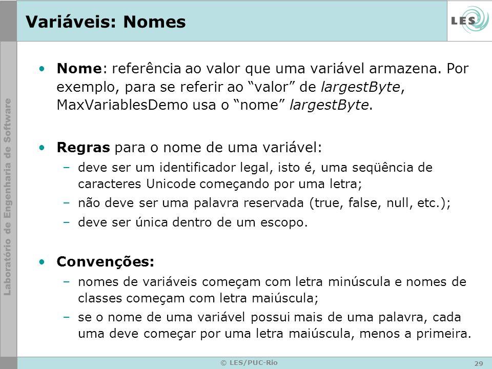 29 © LES/PUC-Rio Variáveis: Nomes Nome: referência ao valor que uma variável armazena.