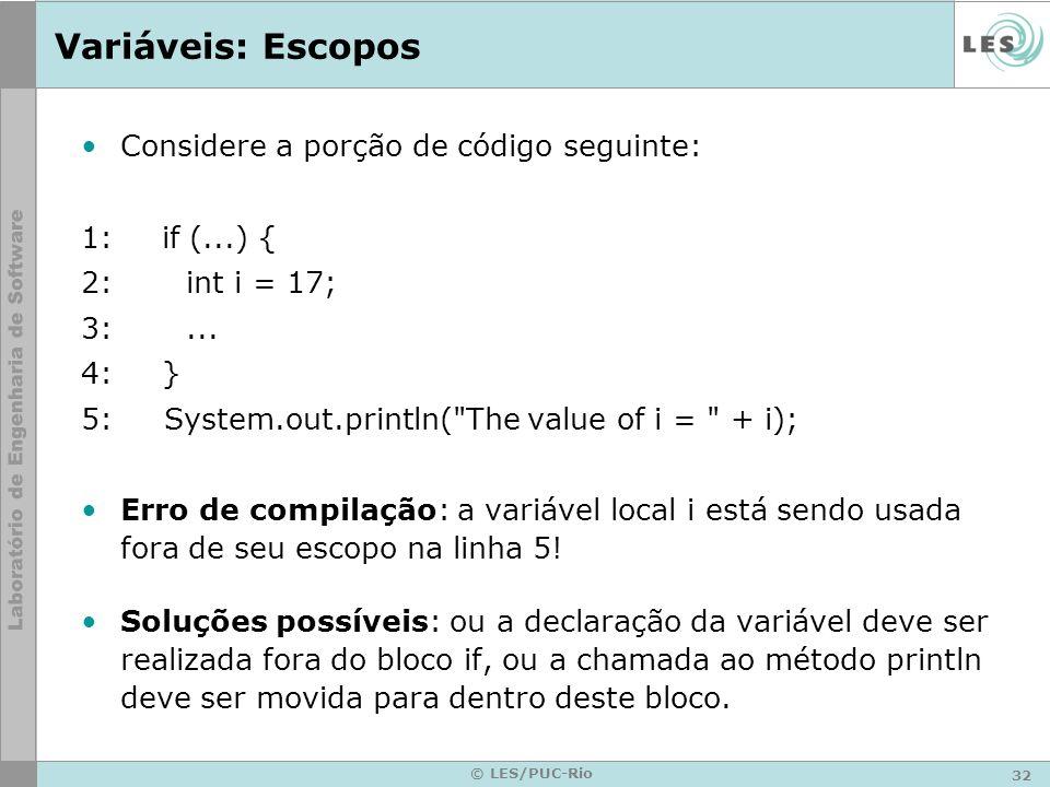 32 © LES/PUC-Rio Variáveis: Escopos Considere a porção de código seguinte: 1: if (...) { 2:int i = 17; 3:...