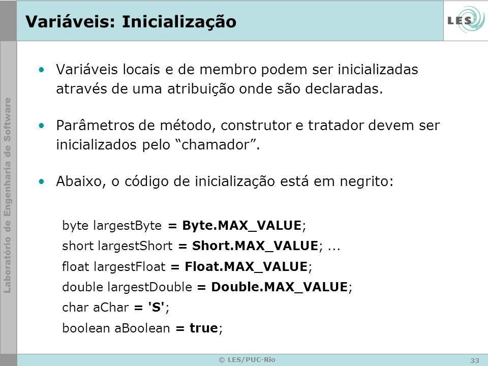 33 © LES/PUC-Rio Variáveis: Inicialização Variáveis locais e de membro podem ser inicializadas através de uma atribuição onde são declaradas.