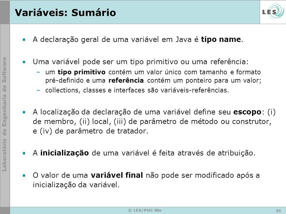 35 © LES/PUC-Rio Variáveis: Sumário A declaração geral de uma variável em Java é tipo name.
