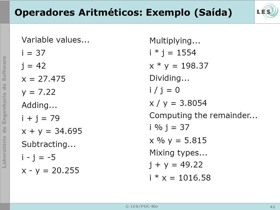 42 © LES/PUC-Rio Operadores Aritméticos: Exemplo (Saída) Variable values...