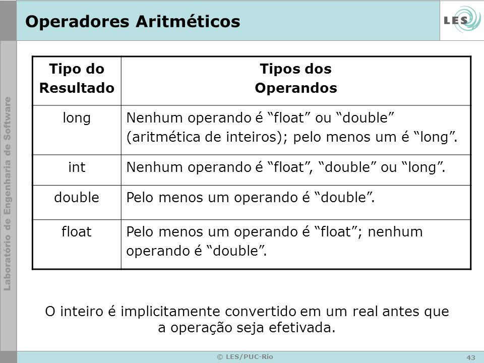 43 © LES/PUC-Rio Operadores Aritméticos Tipo do Resultado Tipos dos Operandos long Nenhum operando é float ou double (aritmética de inteiros); pelo menos um é long.