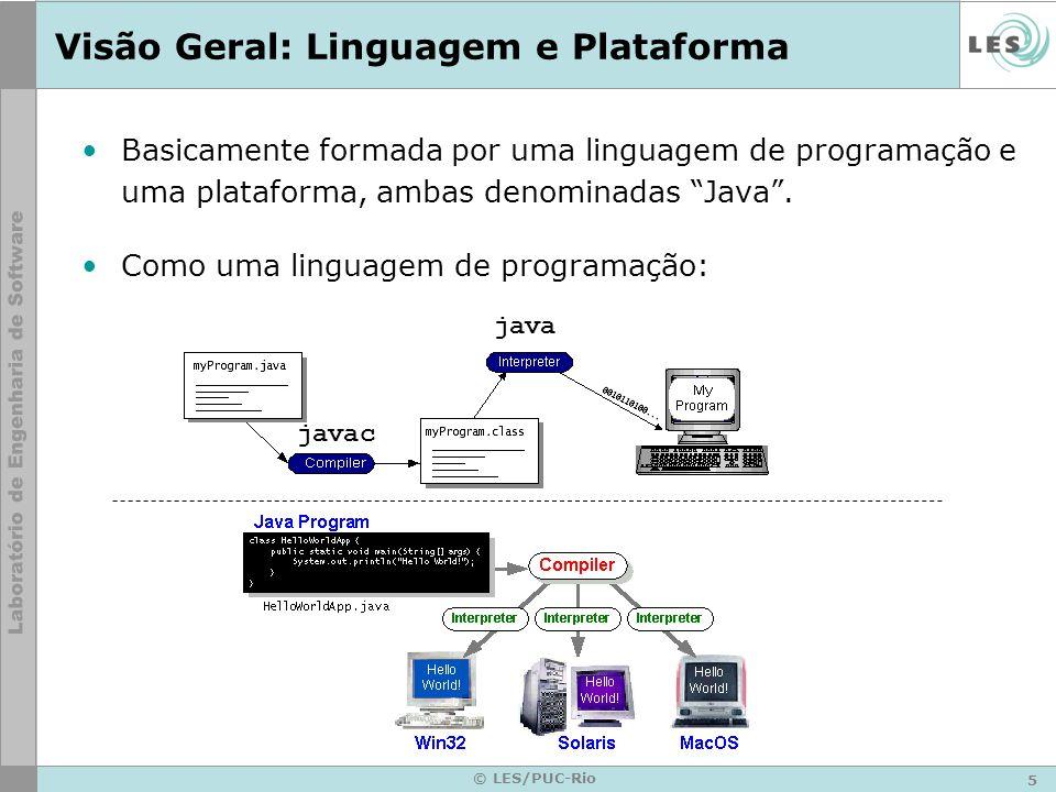 5 © LES/PUC-Rio Visão Geral: Linguagem e Plataforma Basicamente formada por uma linguagem de programação e uma plataforma, ambas denominadas Java.