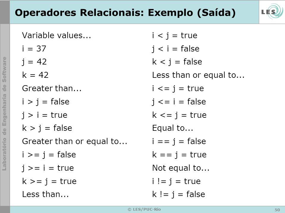 50 © LES/PUC-Rio Operadores Relacionais: Exemplo (Saída) Variable values...