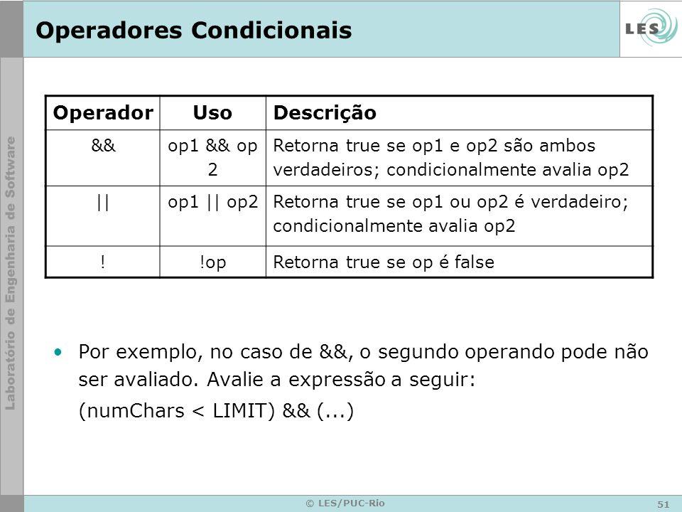 51 © LES/PUC-Rio Operadores Condicionais Por exemplo, no caso de &&, o segundo operando pode não ser avaliado.