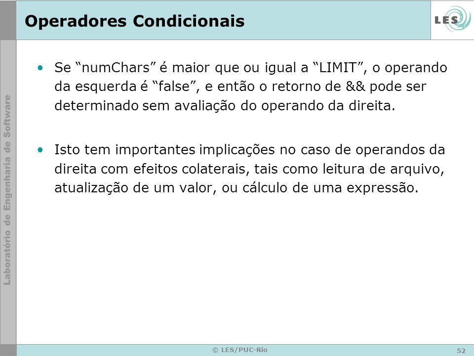 52 © LES/PUC-Rio Operadores Condicionais Se numChars é maior que ou igual a LIMIT, o operando da esquerda é false, e então o retorno de && pode ser determinado sem avaliação do operando da direita.