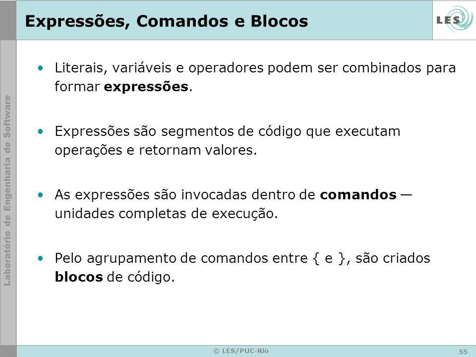 55 © LES/PUC-Rio Expressões, Comandos e Blocos Literais, variáveis e operadores podem ser combinados para formar expressões.