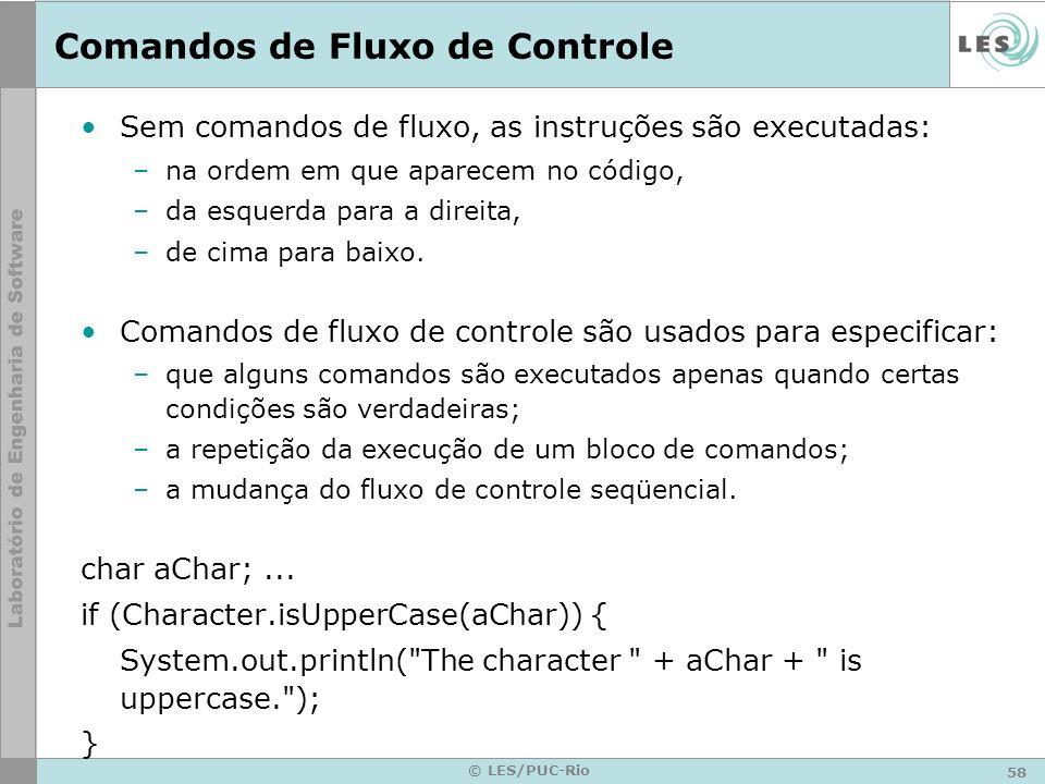 58 © LES/PUC-Rio Comandos de Fluxo de Controle Sem comandos de fluxo, as instruções são executadas: –na ordem em que aparecem no código, –da esquerda para a direita, –de cima para baixo.