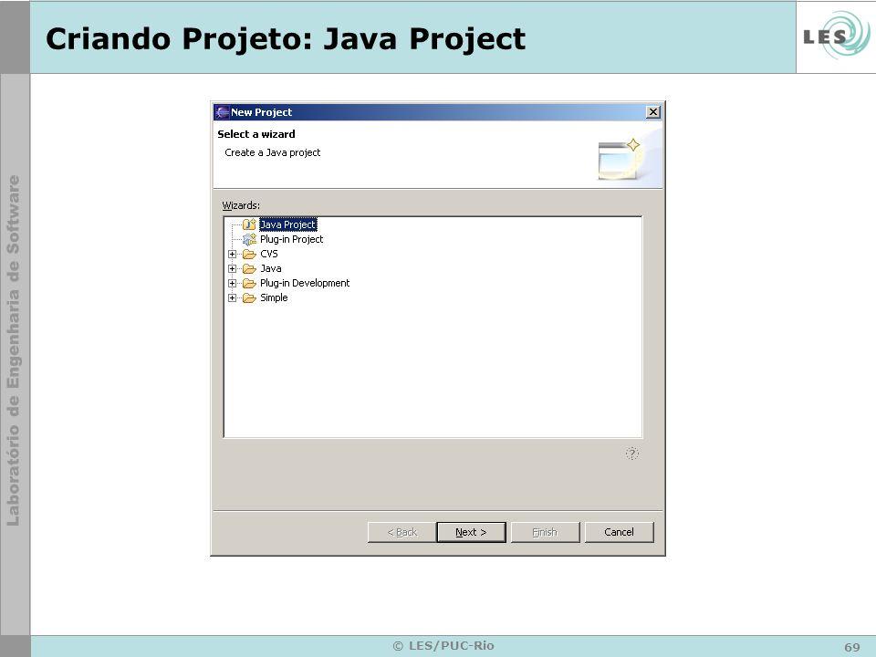 69 © LES/PUC-Rio Criando Projeto: Java Project