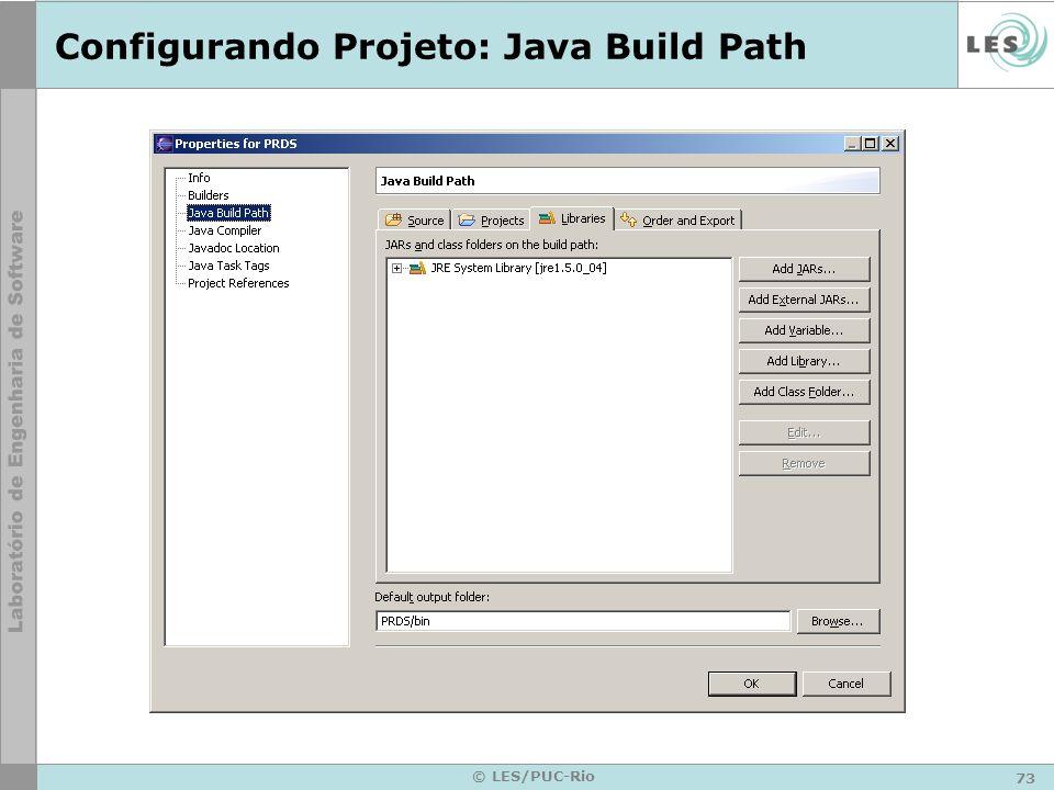 73 © LES/PUC-Rio Configurando Projeto: Java Build Path