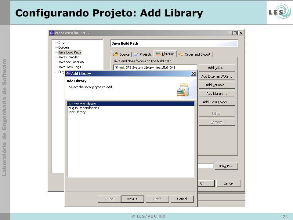 74 © LES/PUC-Rio Configurando Projeto: Add Library