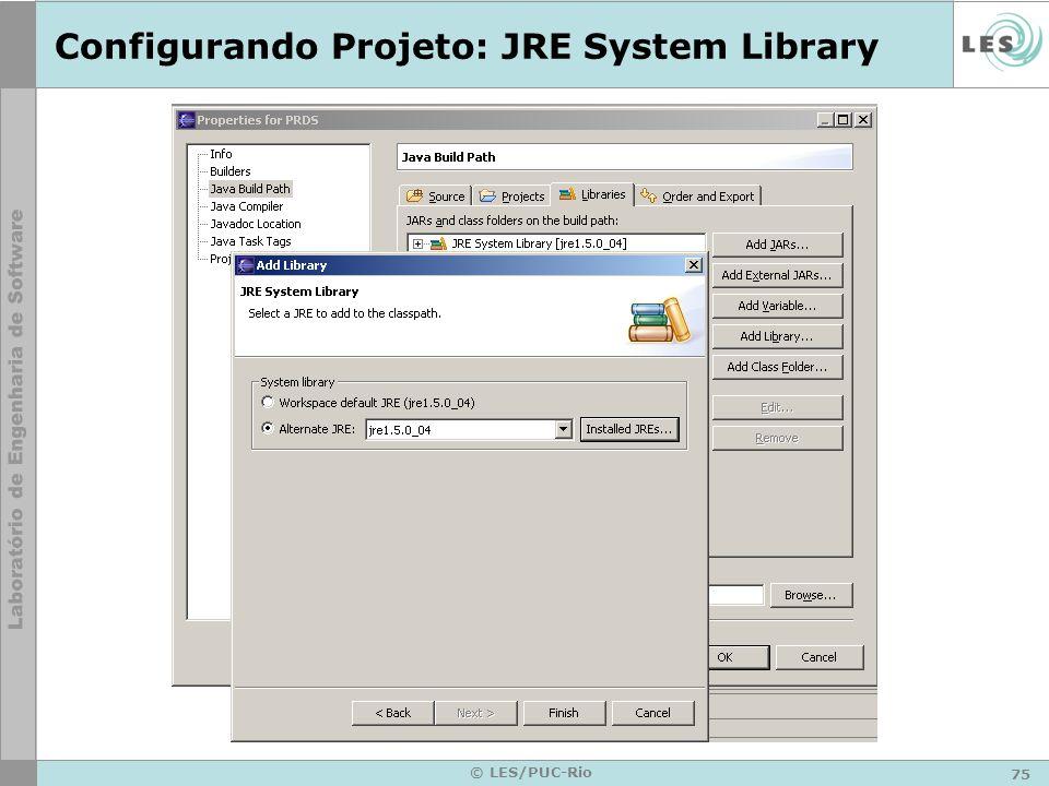 75 © LES/PUC-Rio Configurando Projeto: JRE System Library