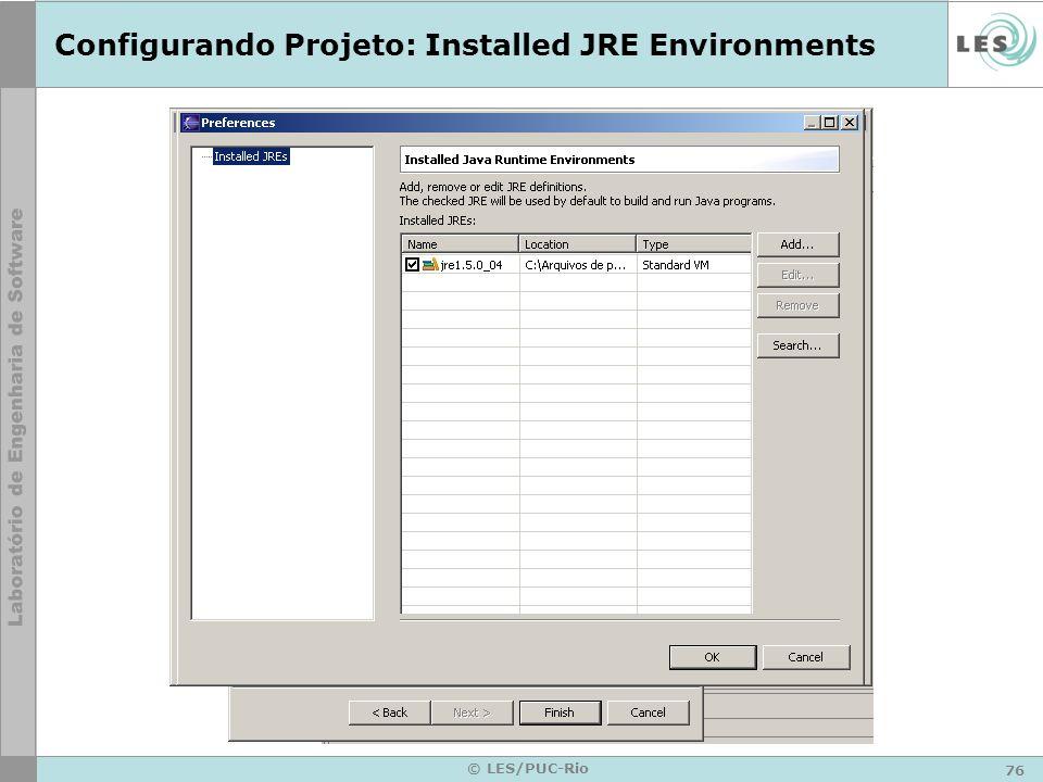 76 © LES/PUC-Rio Configurando Projeto: Installed JRE Environments