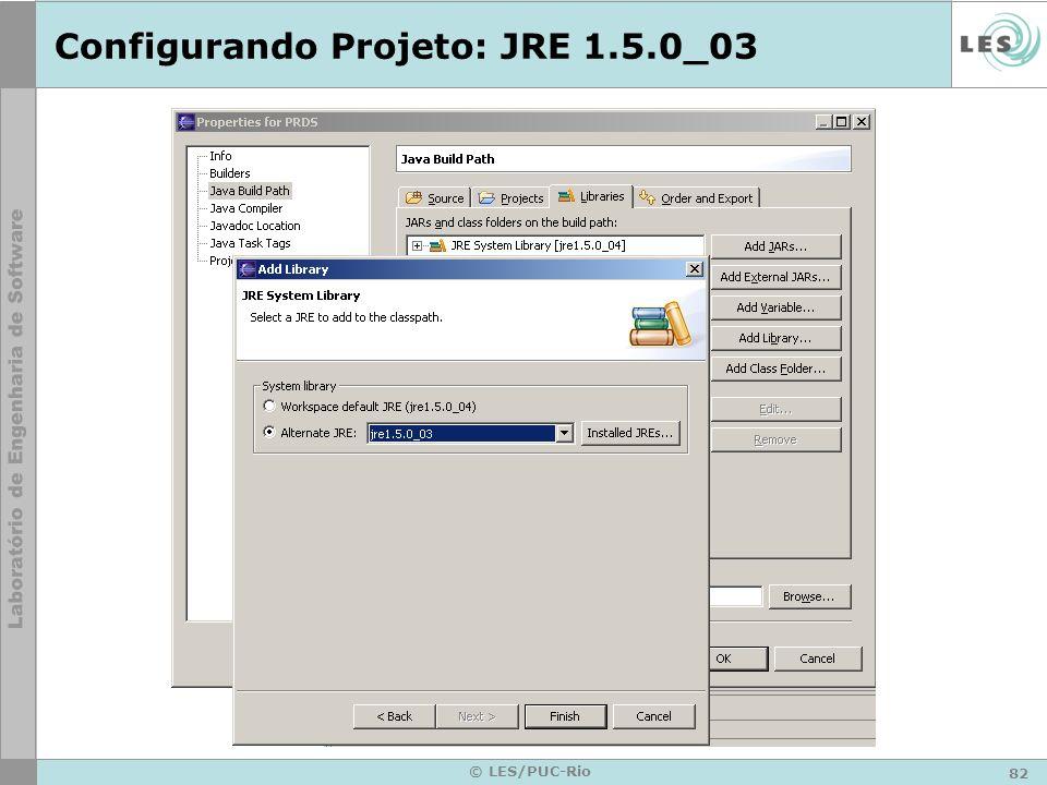 82 © LES/PUC-Rio Configurando Projeto: JRE 1.5.0_03