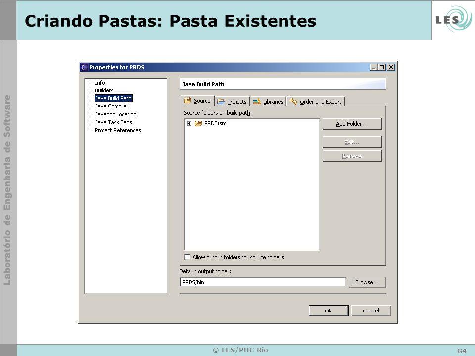 84 © LES/PUC-Rio Criando Pastas: Pasta Existentes