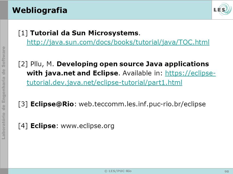 98 © LES/PUC-Rio Webliografia [1] Tutorial da Sun Microsystems.