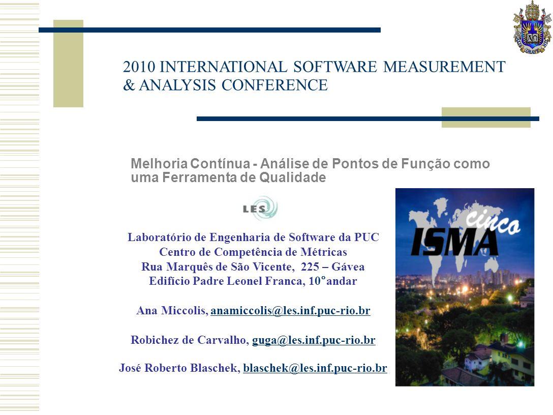 2010 INTERNATIONAL SOFTWARE MEASUREMENT & ANALYSIS CONFERENCE Melhoria Contínua - Análise de Pontos de Função como uma Ferramenta de Qualidade Laborat