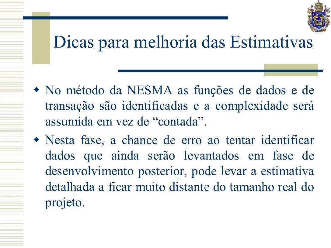 Dicas para melhoria das Estimativas No método da NESMA as funções de dados e de transação são identificadas e a complexidade será assumida em vez de contada.