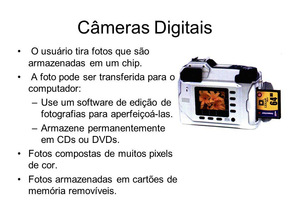 Câmeras Digitais O usuário tira fotos que são armazenadas em um chip. A foto pode ser transferida para o computador: –Use um software de edição de fot