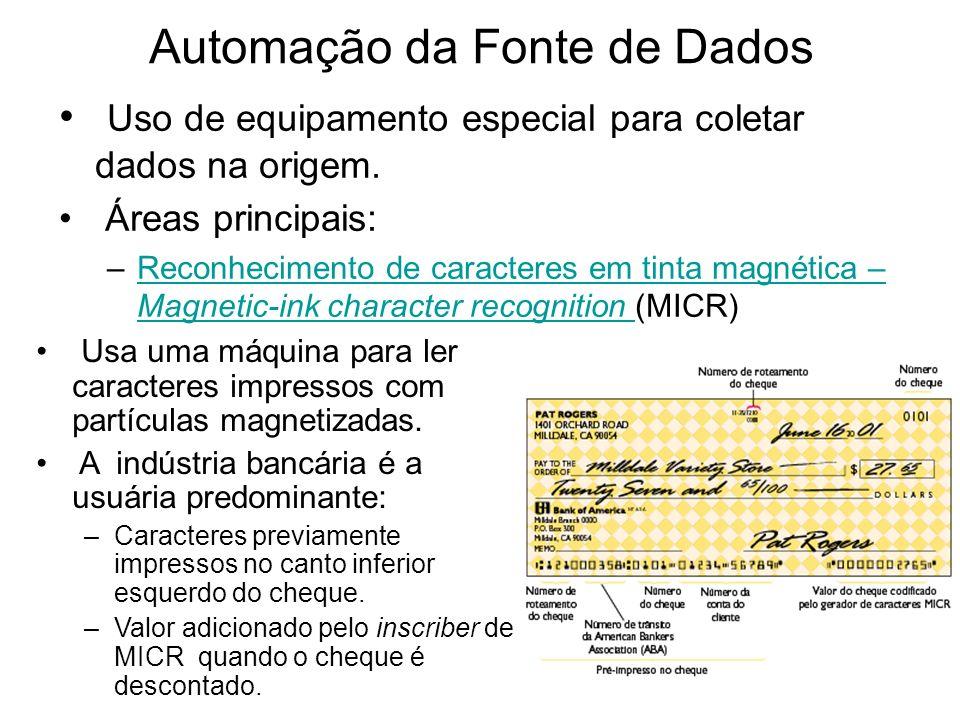 Automação da Fonte de Dados Uso de equipamento especial para coletar dados na origem. Áreas principais: –Reconhecimento de caracteres em tinta magnéti