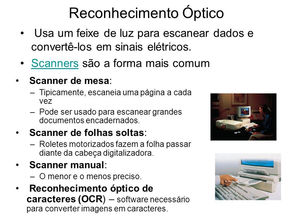 Reconhecimento Óptico Usa um feixe de luz para escanear dados e convertê-los em sinais elétricos. Scanners são a forma mais comumScanners Scanner de m