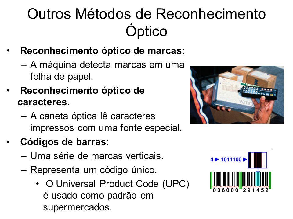 Outros Métodos de Reconhecimento Óptico Reconhecimento óptico de marcas: –A máquina detecta marcas em uma folha de papel. Reconhecimento óptico de car