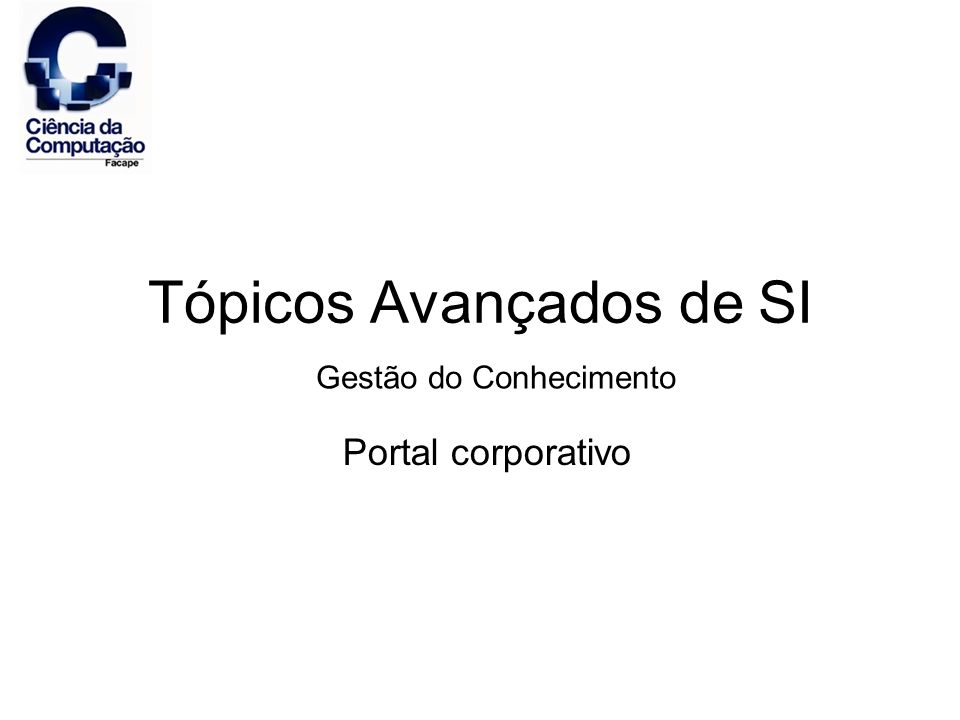 Tópicos Avançados de SI Portal corporativo Gestão do Conhecimento