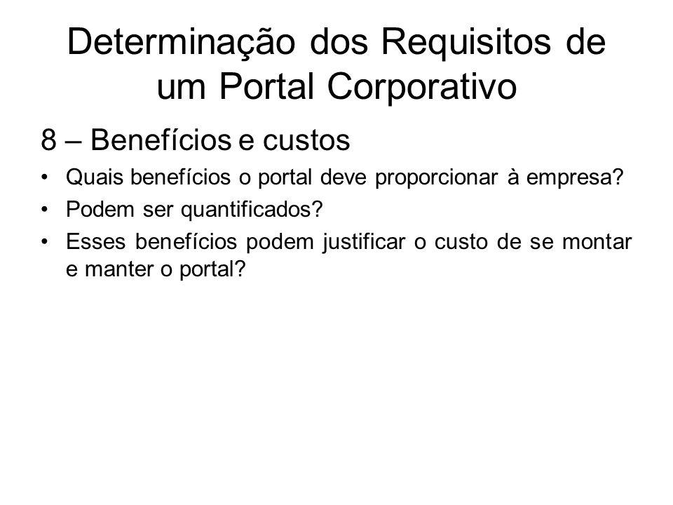 Determinação dos Requisitos de um Portal Corporativo 8 – Benefícios e custos Quais benefícios o portal deve proporcionar à empresa? Podem ser quantifi