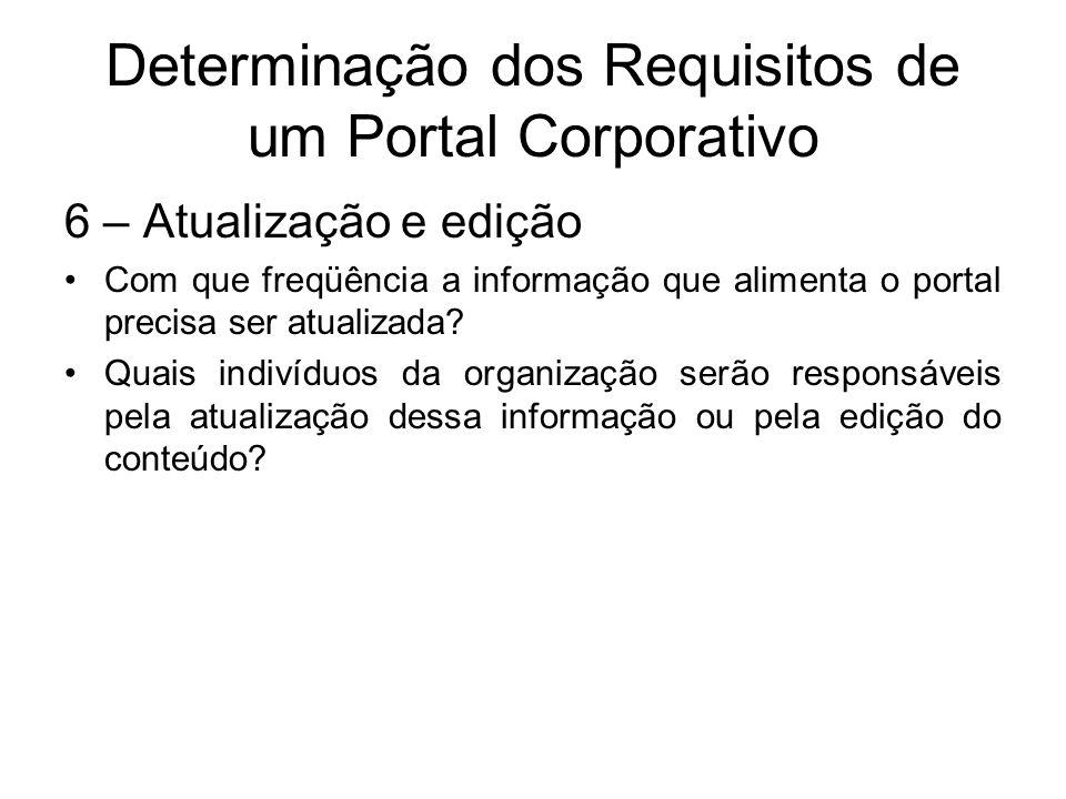 Determinação dos Requisitos de um Portal Corporativo 7 – Gerenciamento e administração Quem é responsável pela aprovação do portal e pela aprovação e revisão do conteúdo?