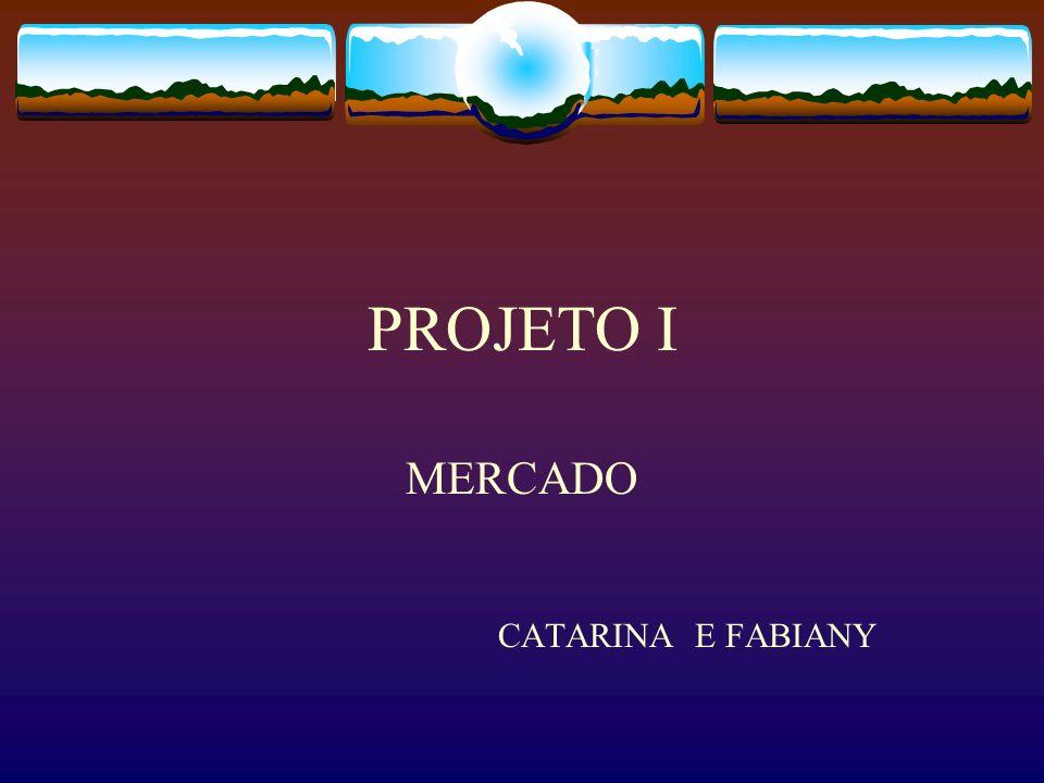 PROJETO I MERCADO CATARINA E FABIANY