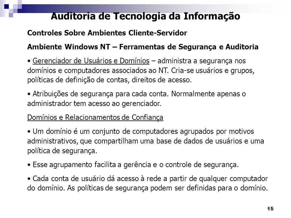 15 Auditoria de Tecnologia da Informação Controles Sobre Ambientes Cliente-Servidor Ambiente Windows NT – Ferramentas de Segurança e Auditoria Gerenci