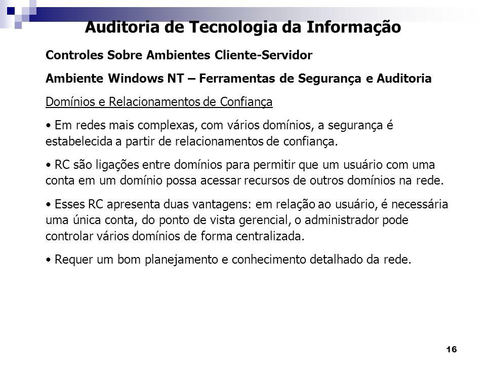 16 Auditoria de Tecnologia da Informação Controles Sobre Ambientes Cliente-Servidor Ambiente Windows NT – Ferramentas de Segurança e Auditoria Domínio