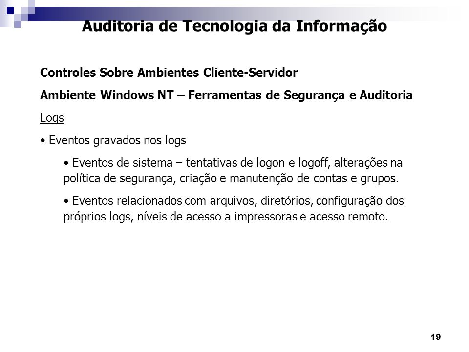 19 Auditoria de Tecnologia da Informação Controles Sobre Ambientes Cliente-Servidor Ambiente Windows NT – Ferramentas de Segurança e Auditoria Logs Ev