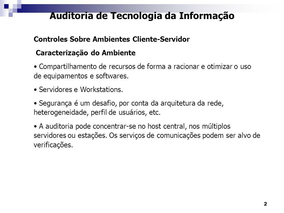 2 Auditoria de Tecnologia da Informação Controles Sobre Ambientes Cliente-Servidor Caracterização do Ambiente Compartilhamento de recursos de forma a