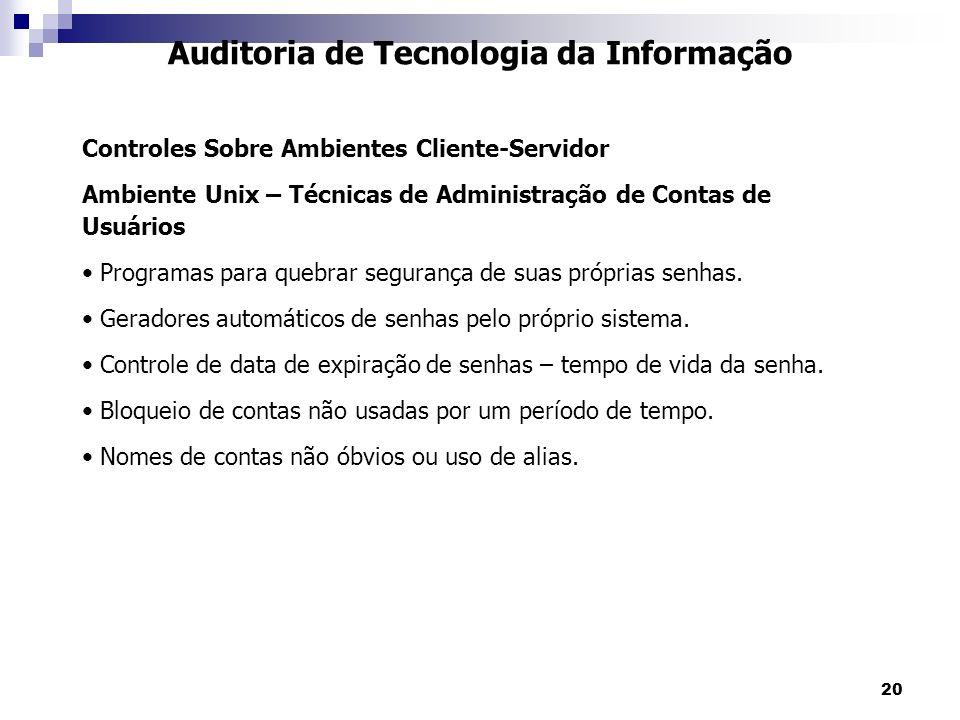 20 Auditoria de Tecnologia da Informação Controles Sobre Ambientes Cliente-Servidor Ambiente Unix – Técnicas de Administração de Contas de Usuários Pr