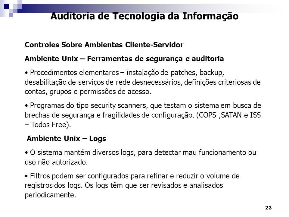 23 Auditoria de Tecnologia da Informação Controles Sobre Ambientes Cliente-Servidor Ambiente Unix – Ferramentas de segurança e auditoria Procedimentos