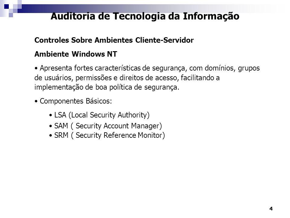 15 Auditoria de Tecnologia da Informação Controles Sobre Ambientes Cliente-Servidor Ambiente Windows NT – Ferramentas de Segurança e Auditoria Gerenciador de Usuários e Domínios – administra a segurança nos domínios e computadores associados ao NT.