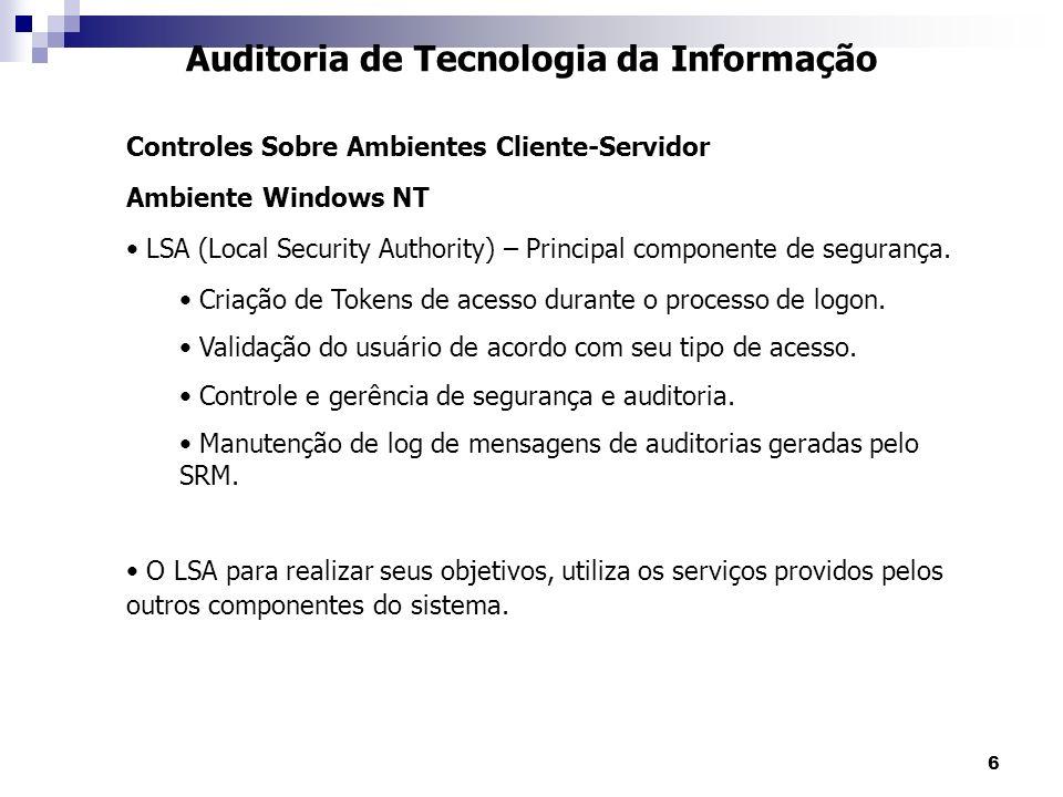 7 Auditoria de Tecnologia da Informação Controles Sobre Ambientes Cliente-Servidor Ambiente Windows NT SAM (Security Account Manager) – Gerenciador de informações de segurança.