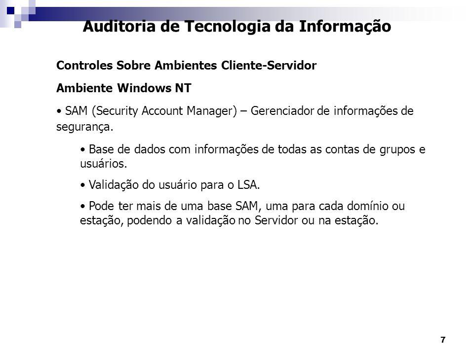 7 Auditoria de Tecnologia da Informação Controles Sobre Ambientes Cliente-Servidor Ambiente Windows NT SAM (Security Account Manager) – Gerenciador de