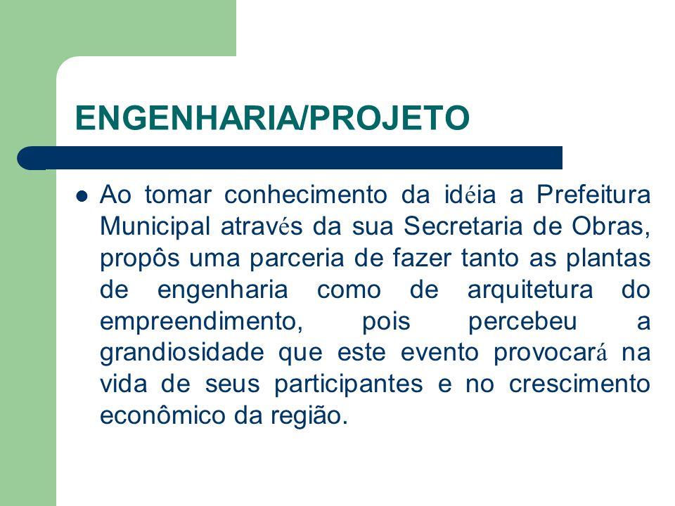 ENGENHARIA/PROJETO Ao tomar conhecimento da id é ia a Prefeitura Municipal atrav é s da sua Secretaria de Obras, propôs uma parceria de fazer tanto as